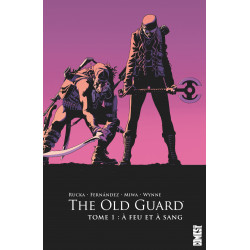 THE OLD GUARD - TOME 01 - A FEU ET À SANG